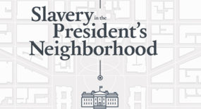 White House History with David Rubenstein: Slavery in the President's Neighborhood